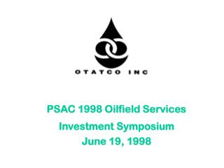 PSAC 1998 Oilfield Services  Investment Symposium June 19, 1998