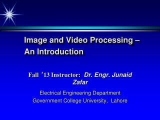 Image and Video Processing – An Introduction