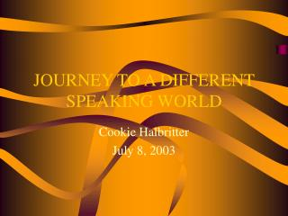 JOURNEY TO A DIFFERENT SPEAKING WORLD