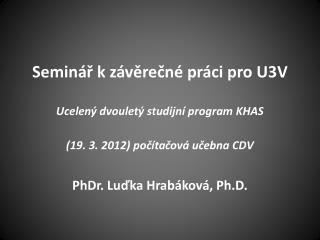 Seminář kzávěrečné práci pro  U3V Ucelený dvouletý studijní program KHAS