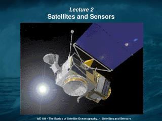 IoE 184 - The Basics of Satellite Oceanography.  1.  Satellites and Sensors
