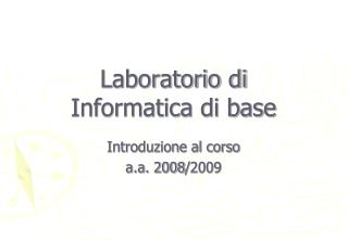 Laboratorio di  Informatica di base