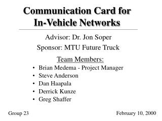 Team Members: Brian Medema - Project Manager Steve Anderson Dan Haapala Derrick Kunze Greg Shaffer