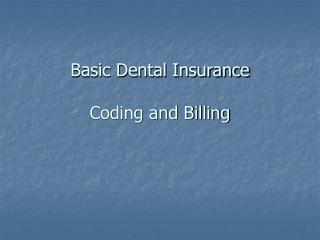 Basic Dental Insurance  Coding and Billing