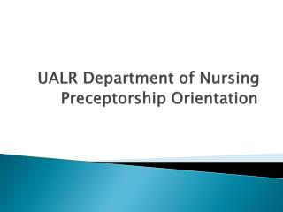 UALR Department of Nursing Preceptorship Orientation