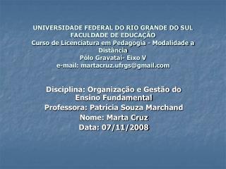 Disciplina: Organização e Gestão do Ensino Fundamental Professora: Patrícia Souza Marchand