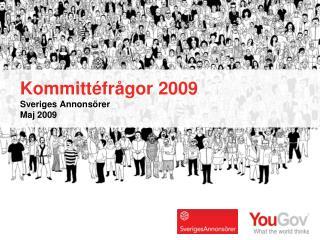 Kommittéfrågor 2009 Sveriges Annonsörer Maj 2009