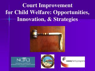 Court Improvement  for Child Welfare: Opportunities, Innovation, & Strategies