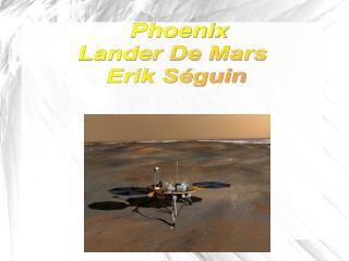 Phoenix    Lander De Mars     Erik Séguin