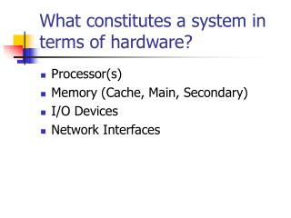 What constitutes a system in terms of hardware?