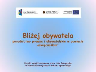 """Bliżej obywatela  poradnictwo prawne i obywatelskie w powiecie oświęcimskim"""""""