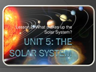 Unit 5: The solar system