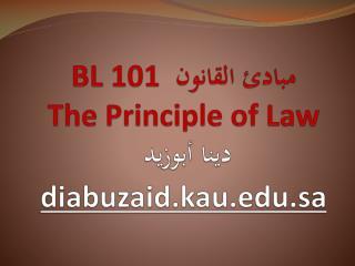 BL 101  مبادئ القانون  The Principle of Law دينا أبوزيد  diabuzaid.kau.sa