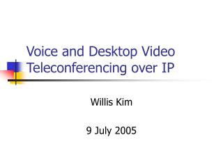 Voice and Desktop Video Teleconferencing over IP