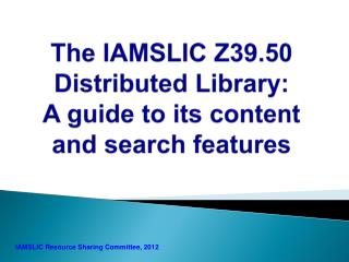 The IAMSLIC Z39.50 Distributed Library :  A guide  to its  content  and  search features