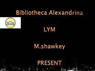 Bibliotheca Alexandrina LYM M.shawkey PRESENT