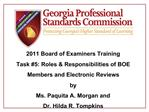 2011 Board of Examiners Training Task 5: Roles  Responsibilities of BOE Members and Electronic Reviews  by  Ms. Paquita