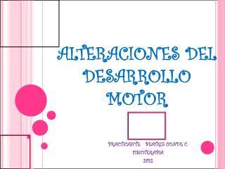 ALTERACIONES DEL DESARROLLO  MOTOR
