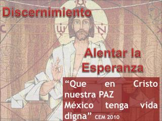 """""""Que en Cristo nuestra PAZ  México tenga vida digna""""  CEM 2010"""