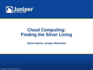 Cloud Computing: Finding the Silver Lining  Steve Hanna, Juniper Networks