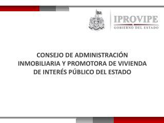 CONSEJO DE ADMINISTRACIÓN  INMOBILIARIA Y PROMOTORA DE VIVIENDA DE INTERÉS PÚBLICO DEL ESTADO