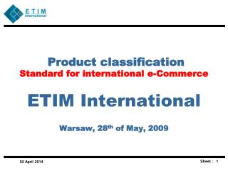 Product classification  Standard for international e-Commerce   ETIM International  Warsaw, 28th of May, 2009