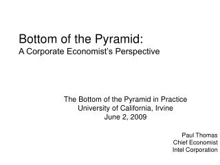 Bottom of the Pyramid: A Corporate Economist s Perspective
