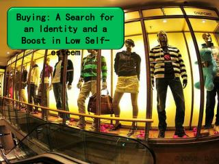 Buying: A Search for an Identity and a Boost in Low Self-esteem