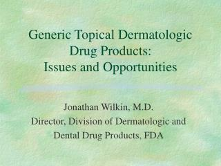 Generic Topical Dermatologic Drug Products: Issues and Opportunities