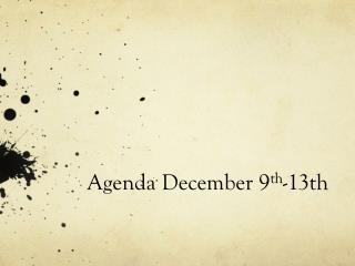 Agenda December 9 th -13th