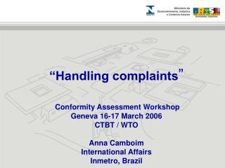 Handling complaints    Conformity Assessment Workshop Geneva 16-17 March 2006 CTBT