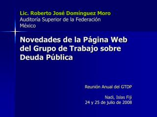 Lic. Roberto Jos  Dom nguez Moro Auditor a Superior de la Federaci n M xico  Novedades de la P gina Web del Grupo de Tra