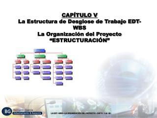 CAP TULO V La Estructura de Desglose de Trabajo EDT-WBS  La Organizaci n del Proyecto  ESTRUCTURACI N