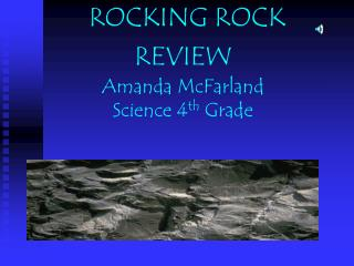 ROCKING ROCK REVIEW Amanda McFarland Science 4 th  Grade