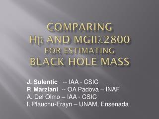 J. Sulentic    -- IAA - CSIC P. Marziani   -- OA Padova – INAF A. Del Olmo – IAA - CSIC