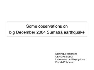 Some observations on big December 2004 Sumatra earthquake
