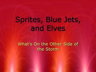 Sprites, Blue Jets, and Elves