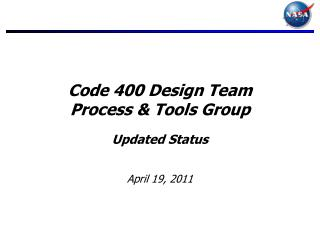 Code 400 Design Team Process  Tools Group   Updated Status   April 19, 2011