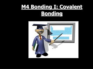 M4 Bonding I: Covalent Bonding