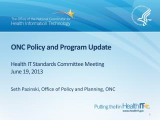 ONC Policy and Program Update Health IT Standards Committee Meeting June 19, 2013