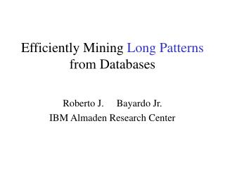 Efficiently Mining Long Patterns from Databases