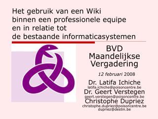 BVD Maandelijkse Vergadering     12 februari 2008   Dr. Latifa Ichiche latifa.ichichepoisoncentre.be Dr. Geert Verstegen