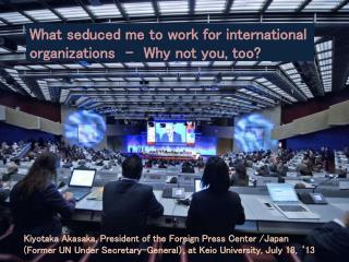 Kiyotaka Akasaka , President of the Foreign Press Center /Japan