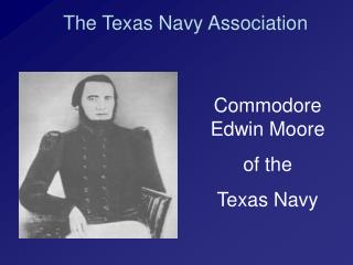 Commodore Edwin Moore of the  Texas Navy