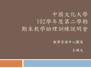中國文化大學 102 學年度第二學期 期末教學助理訓練說明會