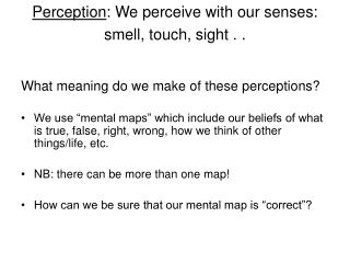 Perception : We perceive with our senses: smell, touch, sight . .