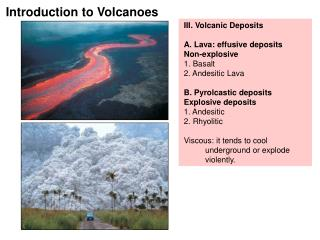 III. Volcanic Deposits  A. Lava: effusive deposits Non-explosive 1. Basalt 2. Andesitic Lava  B. Pyrolcastic deposits Ex