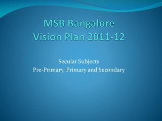 MSB Bangalore  Vision Plan 2011-12