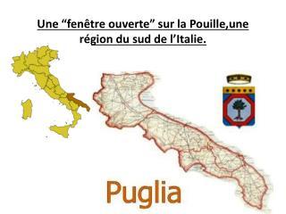 """Une """" fenêtre ouverte """"  sur  la  Pouille ,une  région du  sud de l' Italie ."""