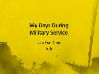 My Days During  Military Service